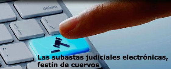 Subastas judiciales electrónicas, festín de cuervos