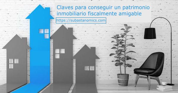 patrimonio inmobiliario fiscalmente amigable